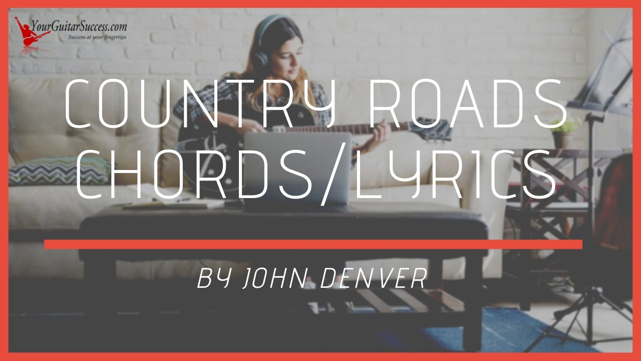 Country Roads Chords By John Denver Your Guitar Success