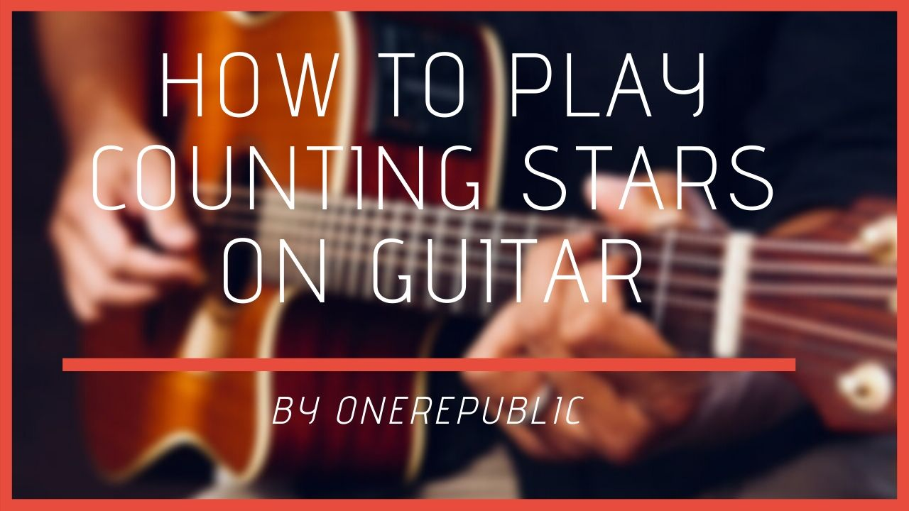 Counting Stars Chords By OneRepublic   Your Guitar Success