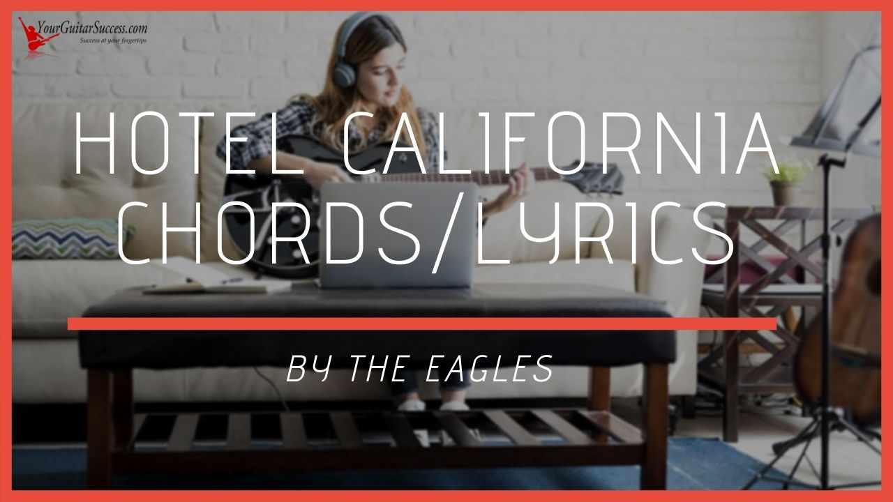 Hotel California Chords By The Eagles Your Guitar Success