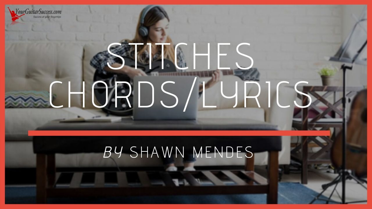 Stitches Chords Lyrics By Shawn Mendes Your Guitar Success