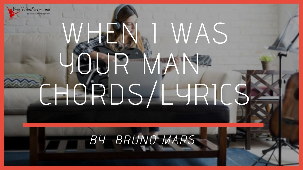When I Was Your Man Chords By Bruno Mars   Your Guitar Success
