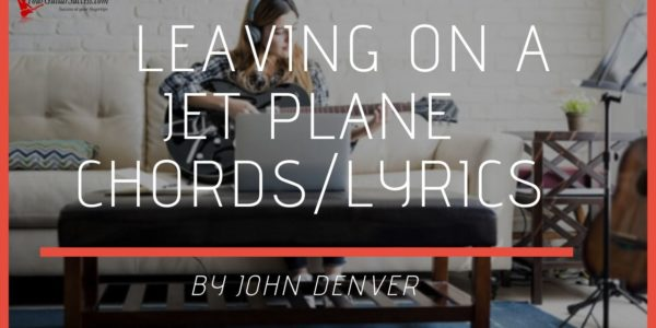 leaving on a jet plane chords